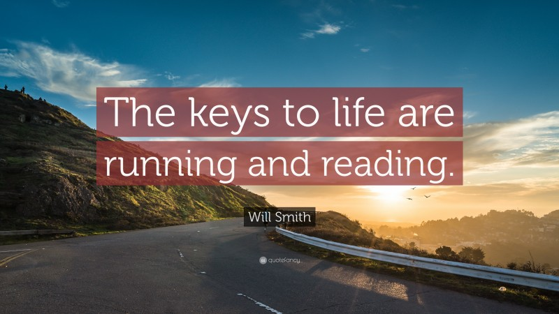 """Will Smith Quote: """"The keys to life are running and reading."""""""