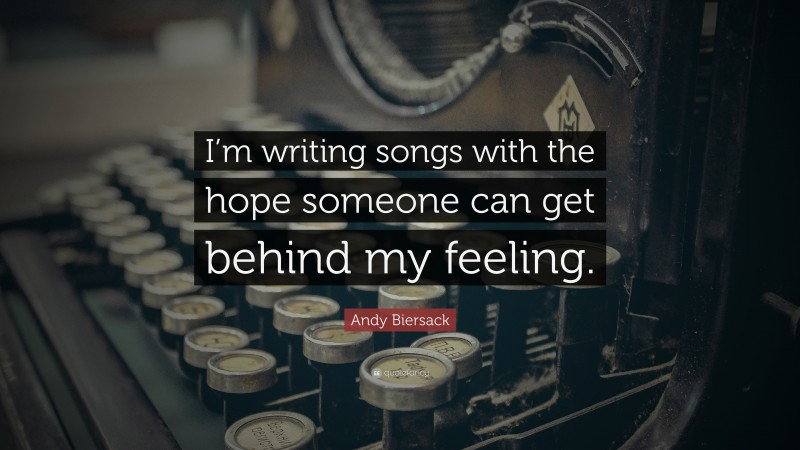 """Andy Biersack Quote: """"I'm writing songs with the hope someone can get behind my feeling."""""""