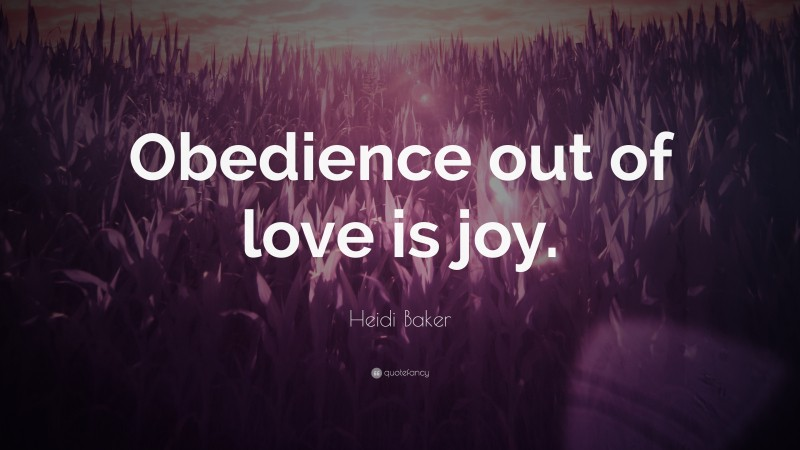 """Heidi Baker Quote: """"Obedience out of love is joy."""""""