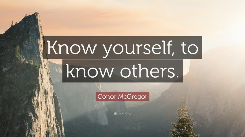 """Conor McGregor Quote: """"Know yourself, to know others."""""""