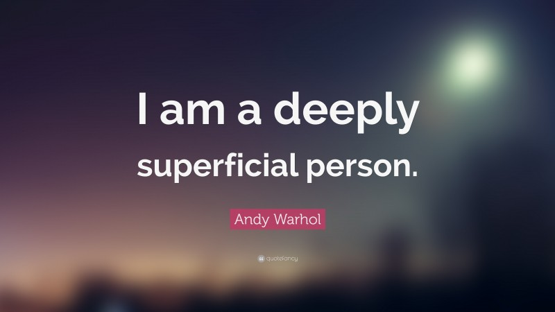 """Andy Warhol Quote: """"I am a deeply superficial person."""""""