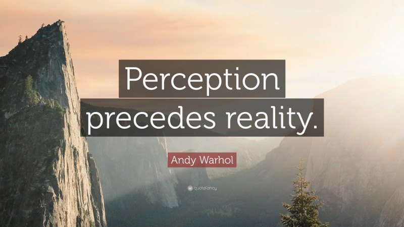 """Andy Warhol Quote: """"Perception precedes reality."""""""