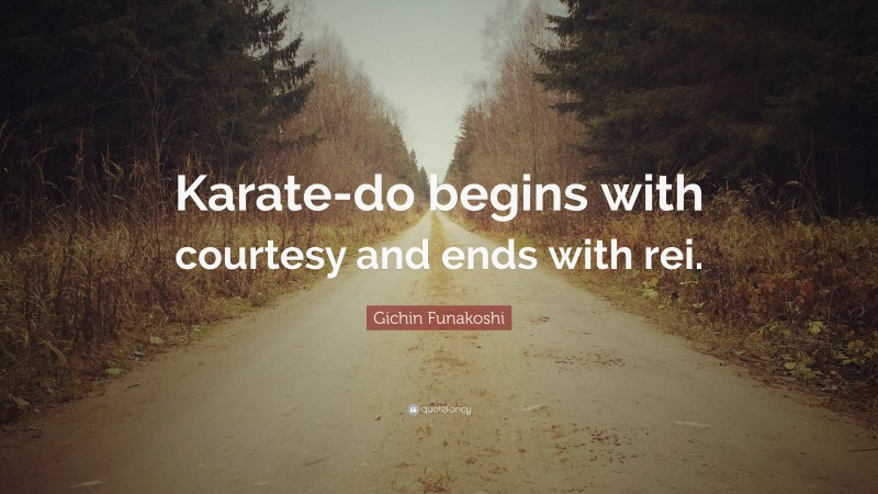 """Gichin Funakoshi Quote: """"Karate-do begins with courtesy and ends with rei."""""""
