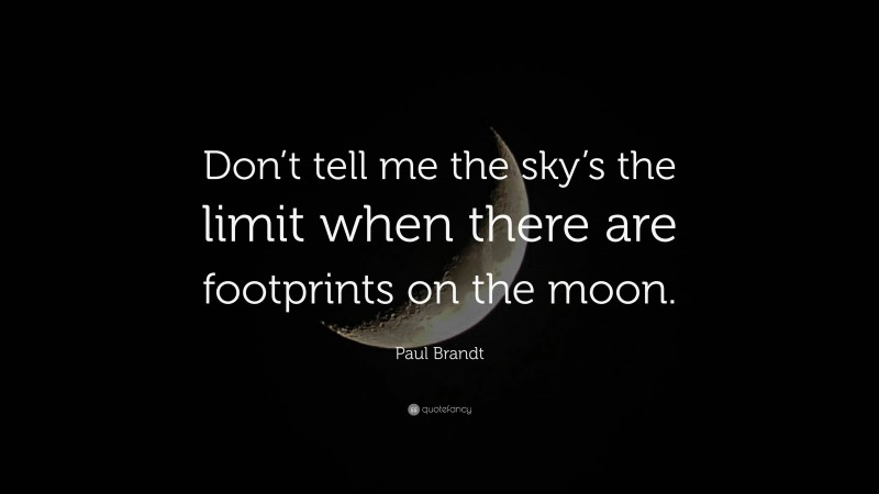 """Moon Quotes: """"Don't tell me the sky's the limit when there are footprints on the moon."""" — Paul Brandt"""