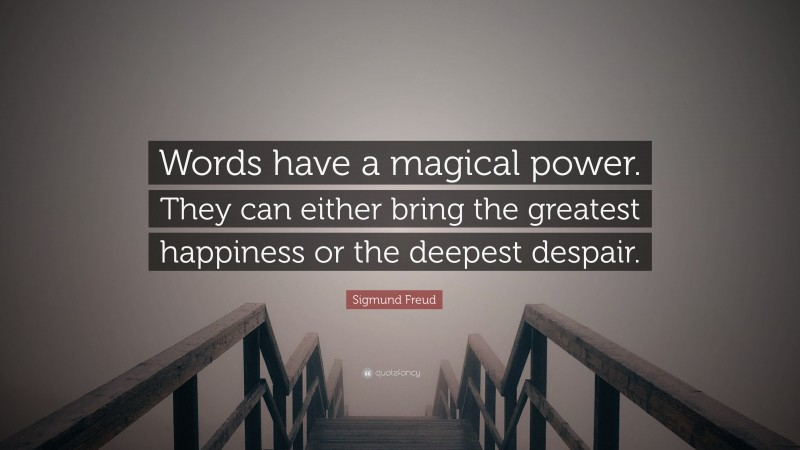 """Sigmund Freud Quote: """"Words have a magical power. They can either bring the greatest happiness or the deepest despair."""""""