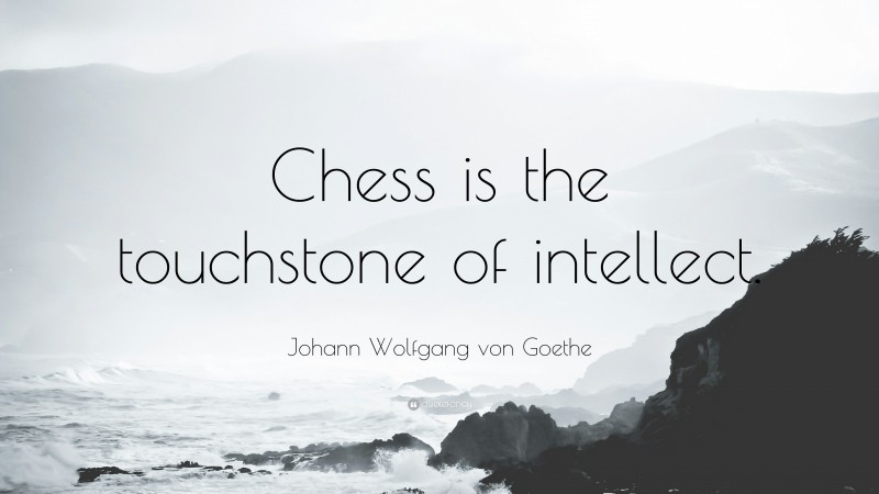 """Johann Wolfgang von Goethe Quote: """"Chess is the touchstone of intellect."""""""