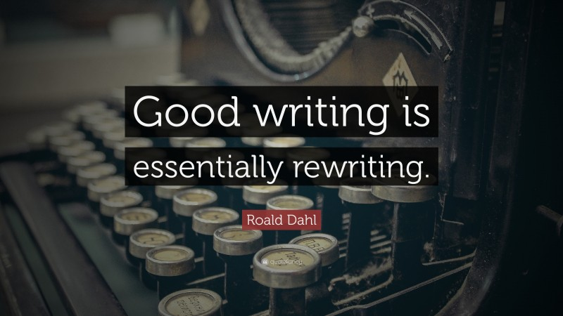 """Roald Dahl Quote: """"Good writing is essentially rewriting."""""""