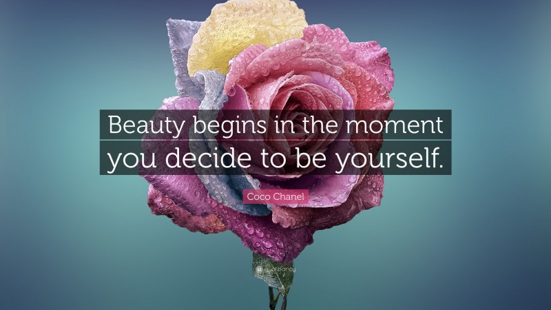 "Coco Chanel Quote: ""Beauty begins in the moment you decide to be yourself."""