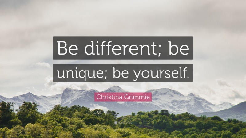 """Christina Grimmie Quote: """"Be different; be unique; be yourself."""""""
