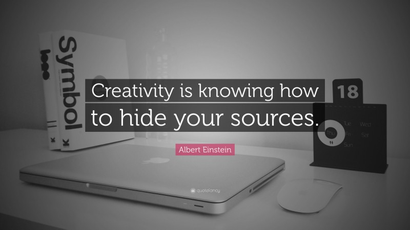 """Albert Einstein Quote: """"Creativity is knowing how to hide your sources."""""""