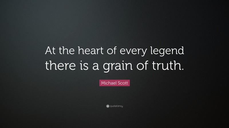 "Michael Scott Quote: ""At the heart of every legend there is a grain of truth."""