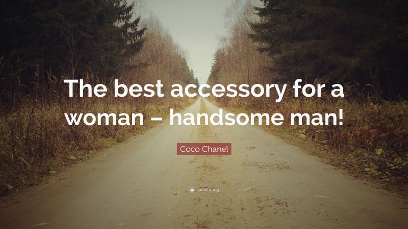 "Coco Chanel Quote: ""The best accessory for a woman – handsome man!"""