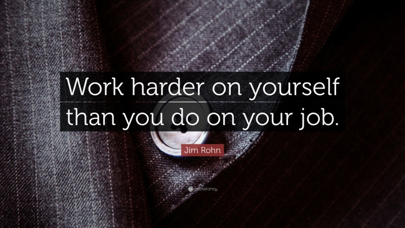 """Jim Rohn Quote: """"Work harder on yourself than you do on your job."""""""