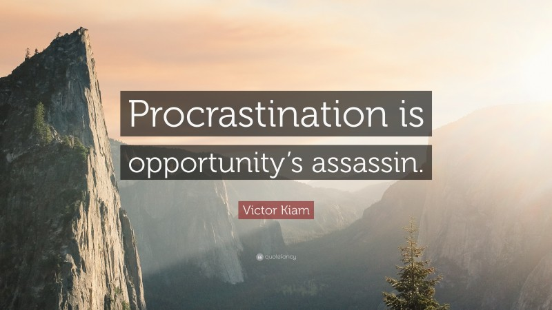 "Victor Kiam Quote: ""Procrastination is opportunity's assassin."""