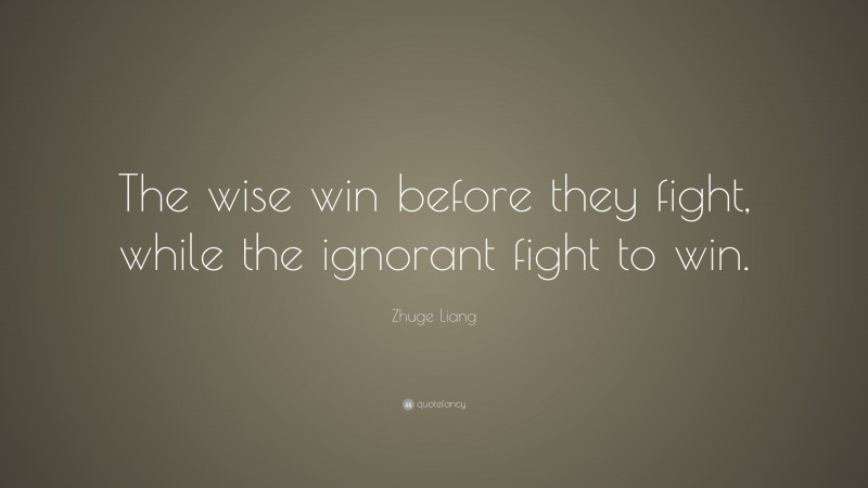 """Zhuge Liang Quote: """"The wise win before they fight, while the ignorant fight to win."""""""