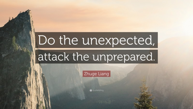 """Zhuge Liang Quote: """"Do the unexpected, attack the unprepared."""""""