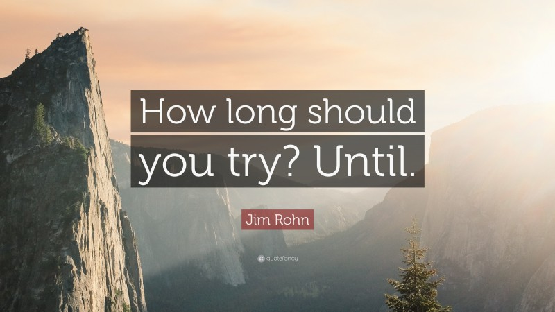 """Jim Rohn Quote: """"How long should you try? Until."""""""