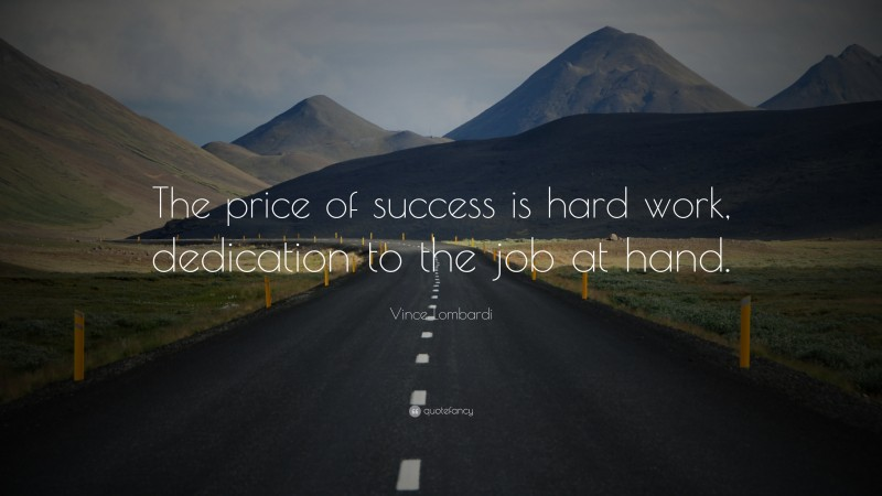 """Vince Lombardi Quote: """"The price of success is hard work, dedication to the job at hand."""""""