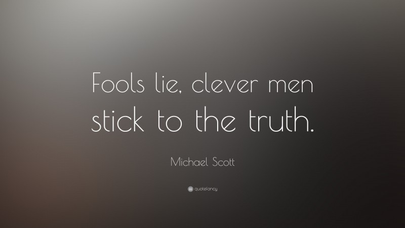 """Michael Scott Quote: """"Fools lie, clever men stick to the truth."""""""