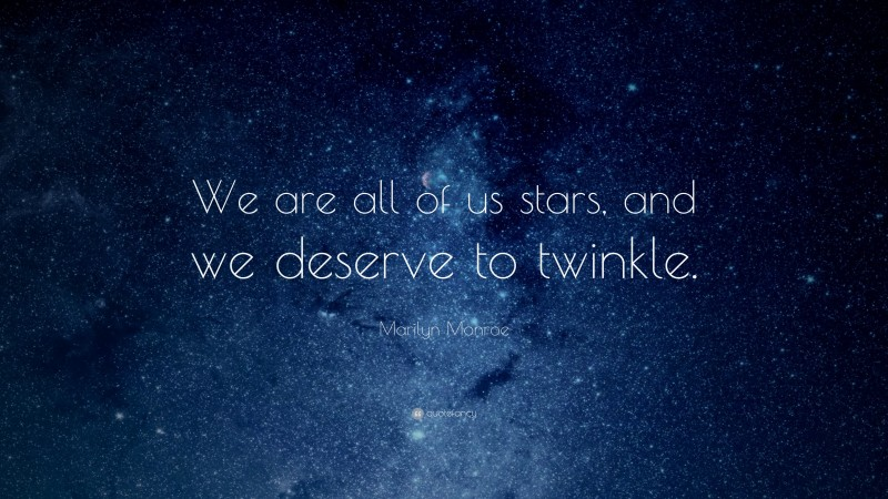 """Marilyn Monroe Quote: """"We are all of us stars, and we deserve to twinkle."""""""