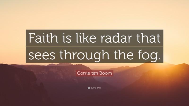 """Corrie ten Boom Quote: """"Faith is like radar that sees through the fog."""""""