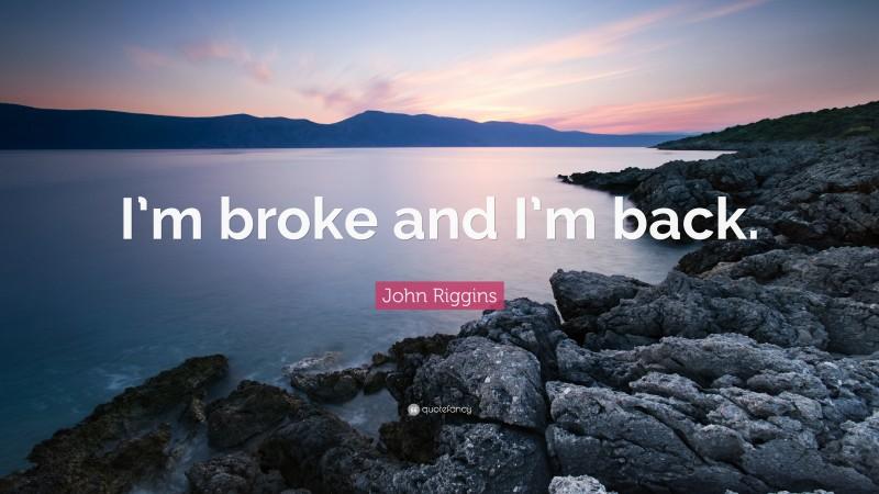 "John Riggins Quote: ""I'm broke and I'm back."""