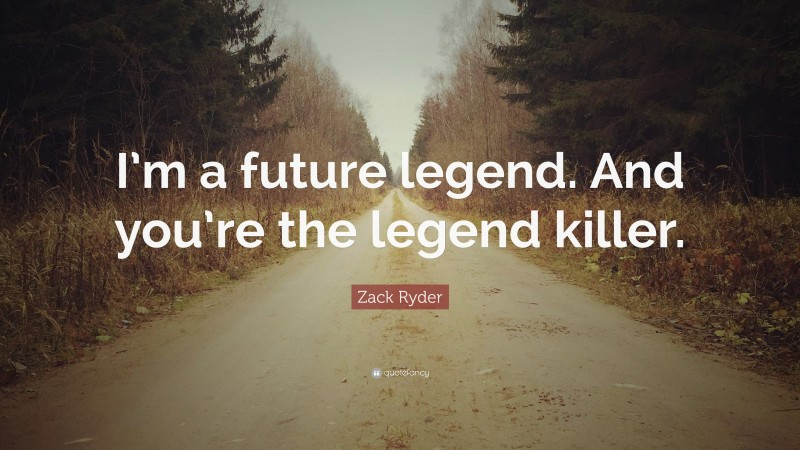 """Zack Ryder Quote: """"I'm a future legend. And you're the legend killer."""""""