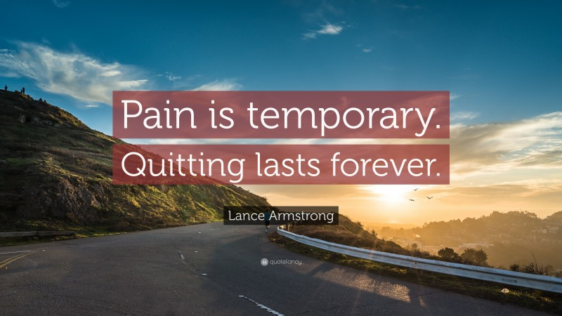 """Lance Armstrong Quote: """"Pain is temporary. Quitting lasts forever."""""""