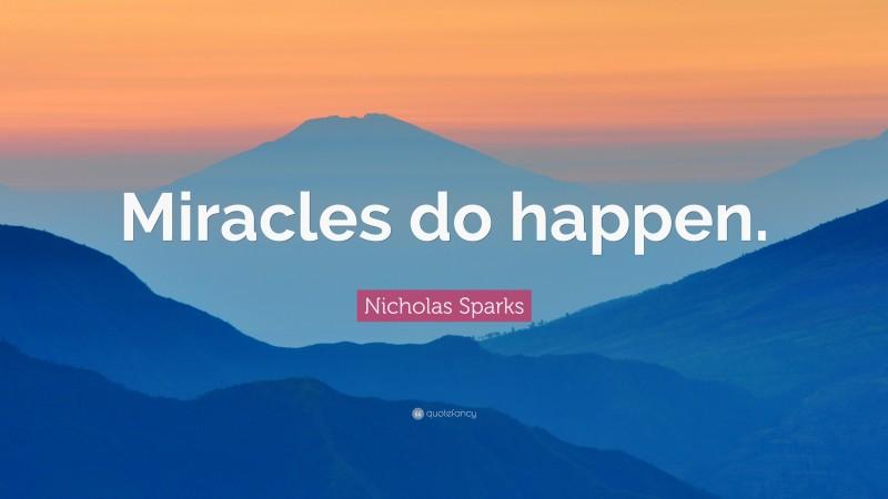 "Nicholas Sparks Quote: ""Miracles do happen."""