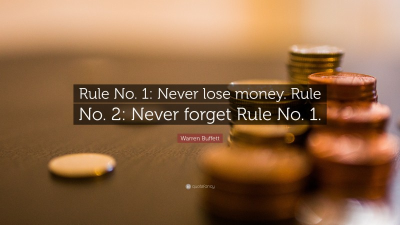 """Warren Buffett Quote: """"Rule No. 1: Never lose money. Rule No. 2: Never forget Rule No. 1."""""""