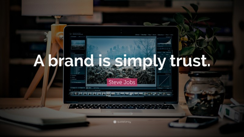 """Steve Jobs Quote: """"A brand is simply trust."""""""