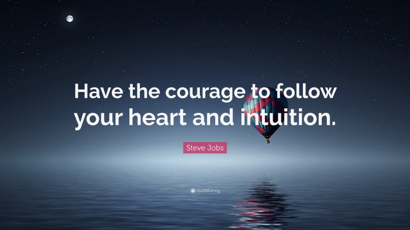 """Steve Jobs Quote: """"Have the courage to follow your heart and intuition."""""""