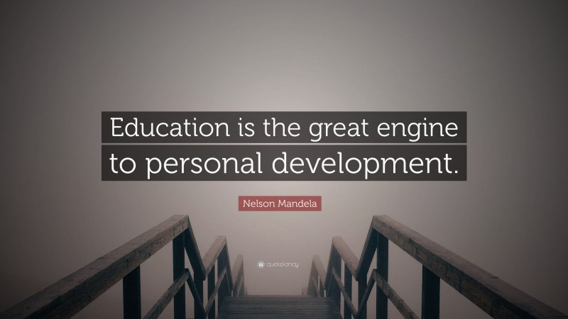 """Nelson Mandela Quote: """"Education is the great engine to personal development."""""""