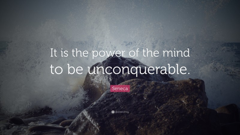 """Seneca Quote: """"It is the power of the mind to be unconquerable."""""""