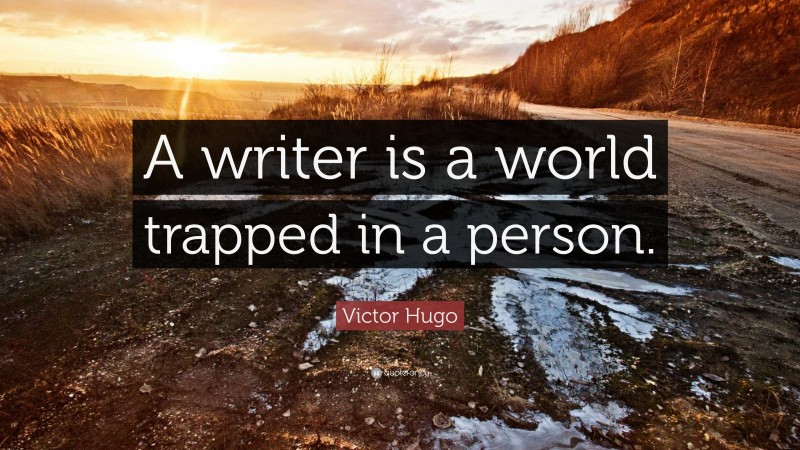 """Victor Hugo Quote: """"A writer is a world trapped in a person."""""""