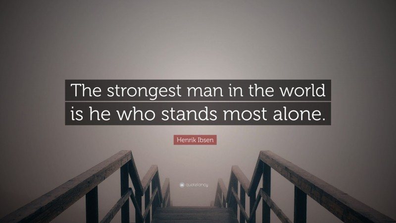 """Henrik Ibsen Quote: """"The strongest man in the world is he who stands most alone."""""""