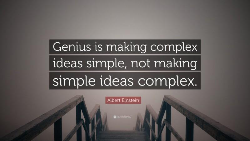 """Genius Quotes: """"Genius is making complex ideas simple, not making simple ideas complex."""" — Albert Einstein"""