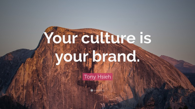 """Tony Hsieh Quote: """"Your culture is your brand."""""""