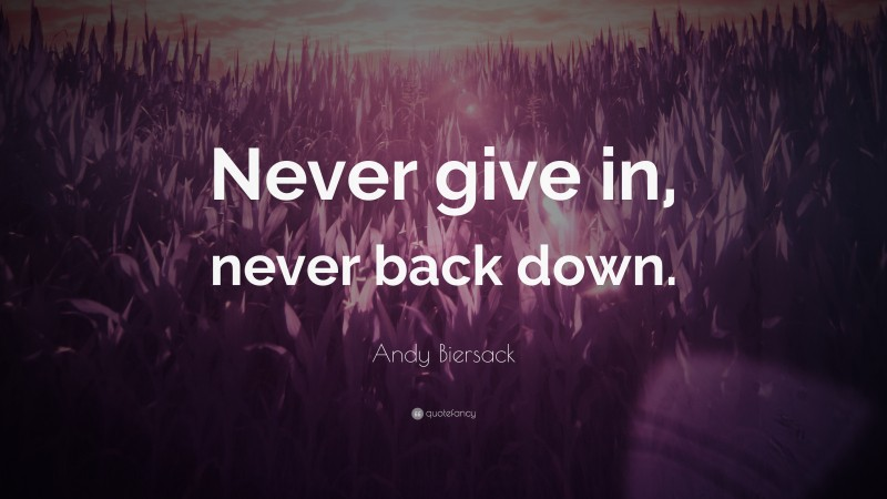 """Andy Biersack Quote: """"Never give in, never back down."""""""