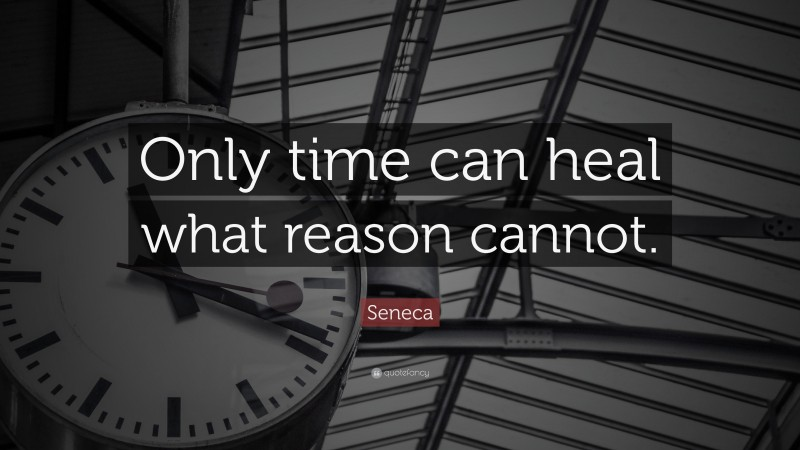 """Seneca Quote: """"Only time can heal what reason cannot."""""""