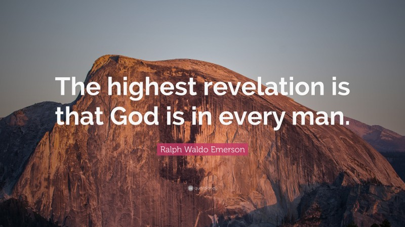 """Ralph Waldo Emerson Quote: """"The highest revelation is that God is in every man."""""""