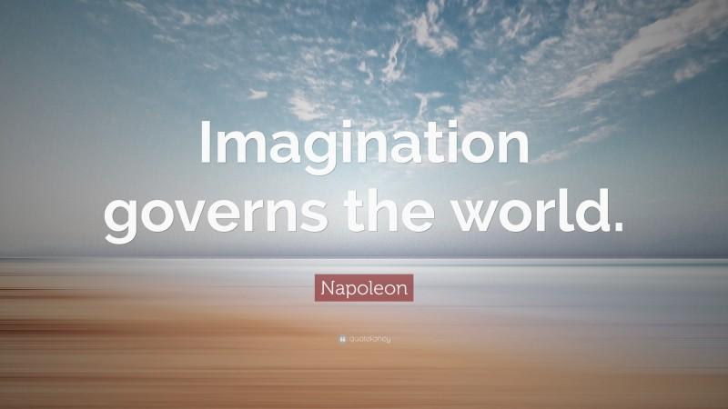 "Napoleon Quote: ""Imagination governs the world."""