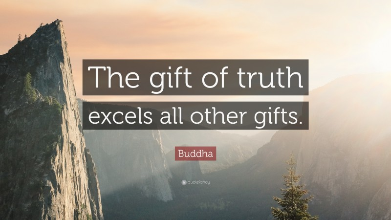 """Buddha Quote: """"The gift of truth excels all other gifts."""""""