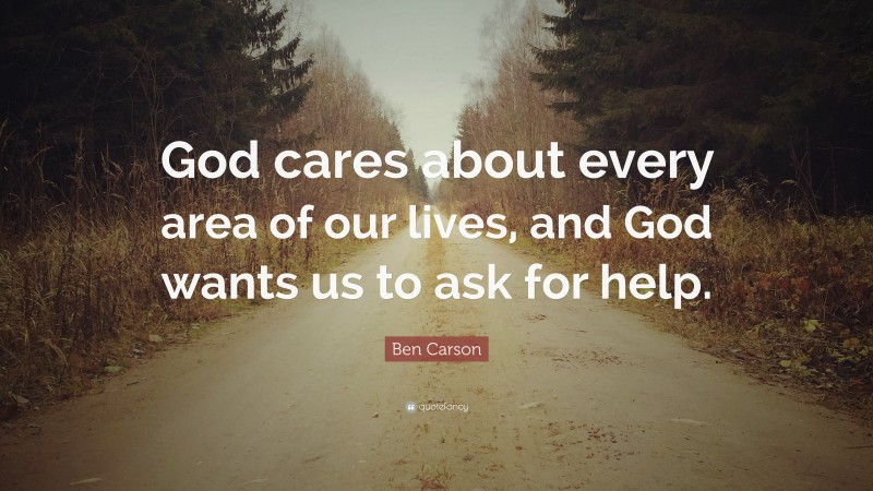 """Ben Carson Quote: """"God cares about every area of our lives, and God wants us to ask for help."""""""
