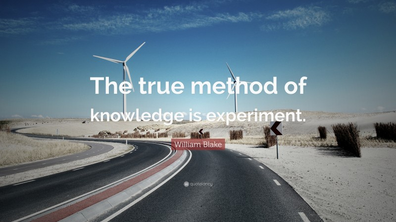 """William Blake Quote: """"The true method of knowledge is experiment."""""""