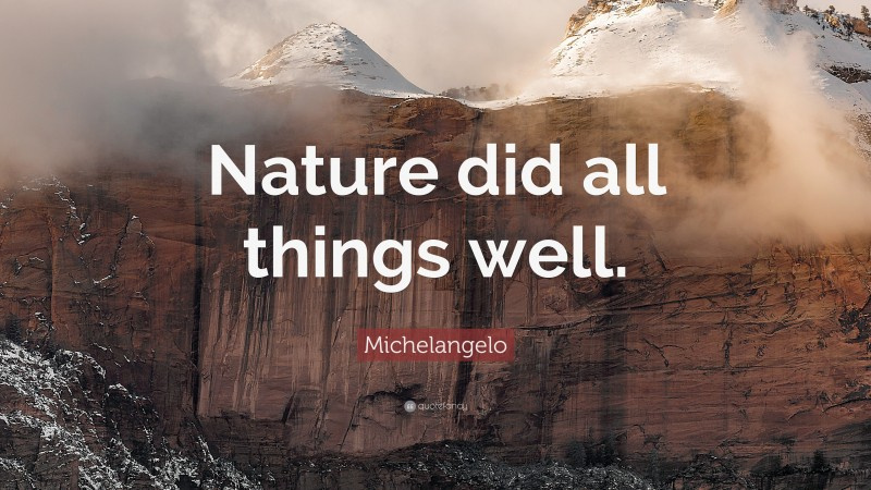 """Michelangelo Quote: """"Nature did all things well."""""""