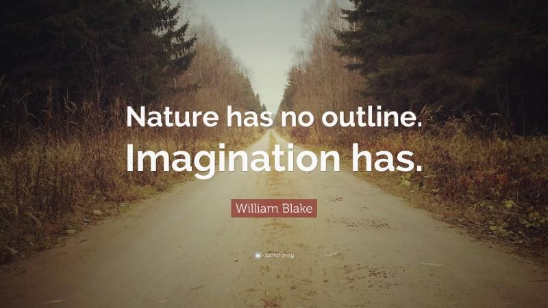 """William Blake Quote: """"Nature has no outline. Imagination has."""""""