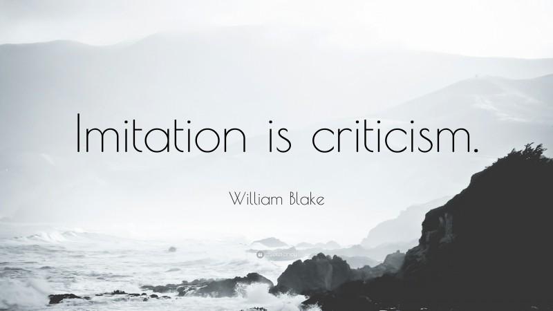 """William Blake Quote: """"Imitation is criticism."""""""