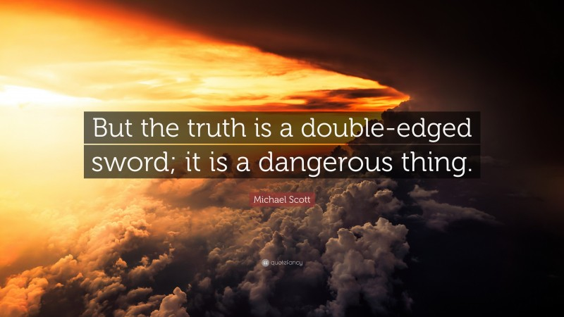 """Michael Scott Quote: """"But the truth is a double-edged sword; it is a dangerous thing."""""""