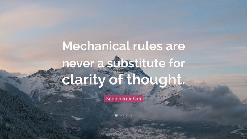 """Brian Kernighan Quote: """"Mechanical rules are never a substitute for clarity of thought."""""""